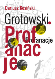 Grotowski. Profanacje