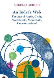 An Indra's Web: The Age of Appia, Craig, Stanislavski, Meyerhold, Copeau, Artaud